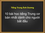 10 bài học tiếng Trung cơ bản nhất dành cho người bắt đầu