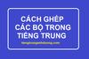 Cách ghép các bộ trong tiếng Trung Quốc