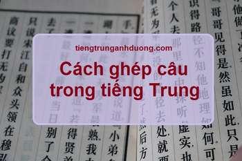 Cách ghép câu trong tiếng Trung