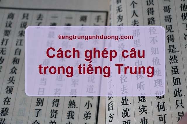 Cách ghép câu trong tiếng Trung Quốc