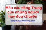Mẫu câu tiếng Trung dành cho người hay đưa chuyện