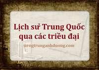 Khái quát lịch sử Trung Quốc qua các triều đại