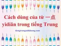 Cách dùng từ 一点 yìdiǎn trong tiếng Trung