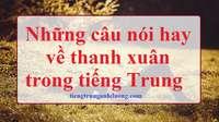 Những câu nói hay về thanh xuân bằng tiếng Trung