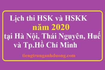 Lịch thi HSK năm 2020 tại Hà Nội, Thái Nguyên, Huế và Tp.Hồ Chí Minh